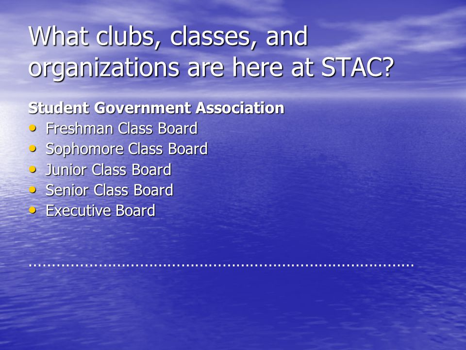 What clubs, classes, and organizations are here at STAC? Student Government Association Freshman Class Board Freshman Class Board Sophomore Class Boar