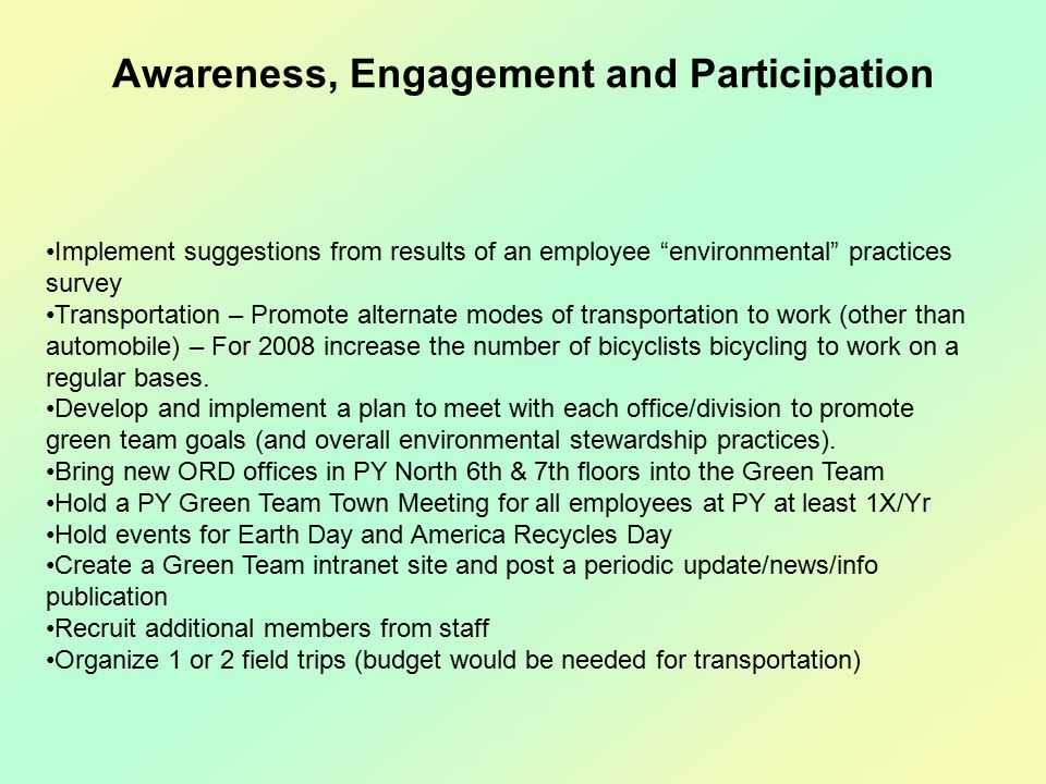 Implement suggestions from results of an employee environmental practices survey Transportation – Promote alternate modes of transportation to work (other than automobile) – For 2008 increase the number of bicyclists bicycling to work on a regular bases.