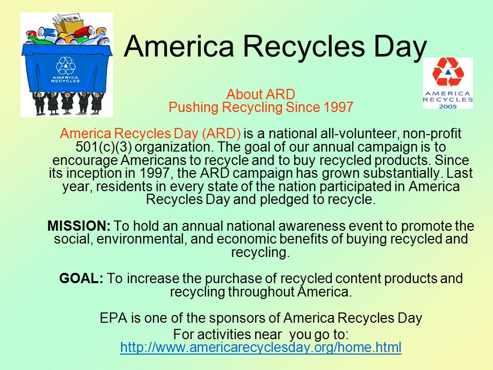 America Recycles Day About ARD Pushing Recycling Since 1997 America Recycles Day (ARD) is a national all-volunteer, non-profit 501(c)(3) organization.