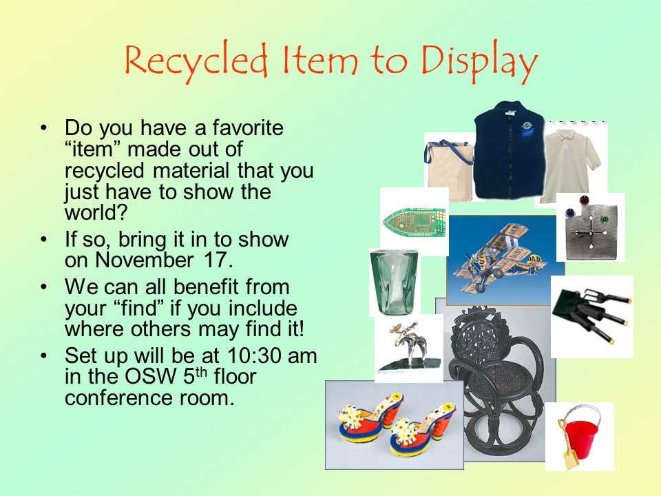 Recycled Item to Display Do you have a favorite item made out of recycled material that you just have to show the world.