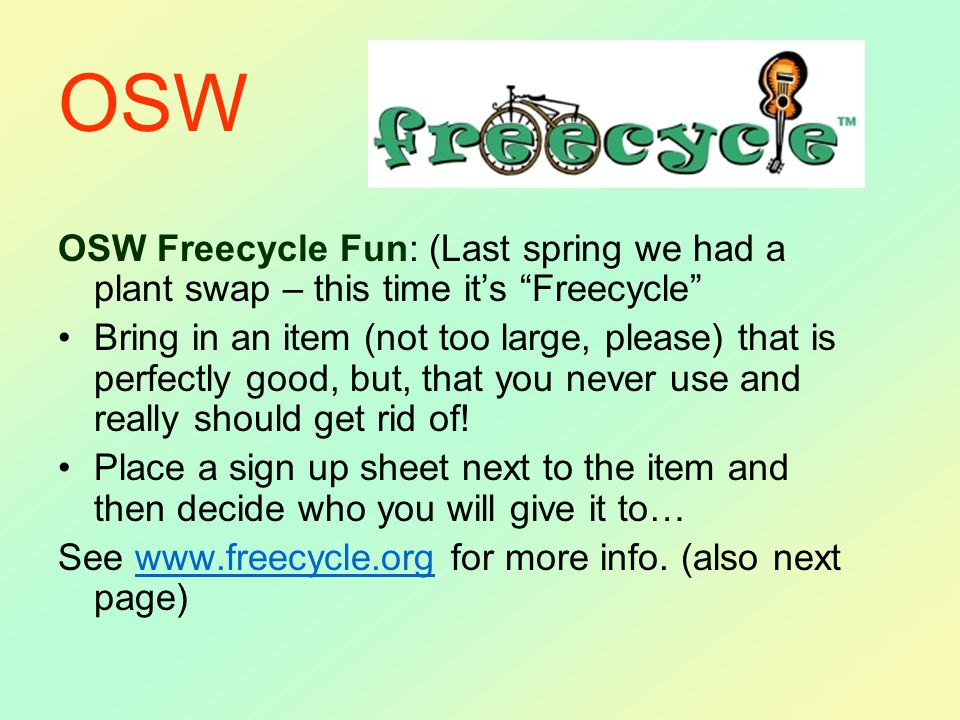 OSW Freecycle Fun: (Last spring we had a plant swap – this time it's Freecycle Bring in an item (not too large, please) that is perfectly good, but, that you never use and really should get rid of.