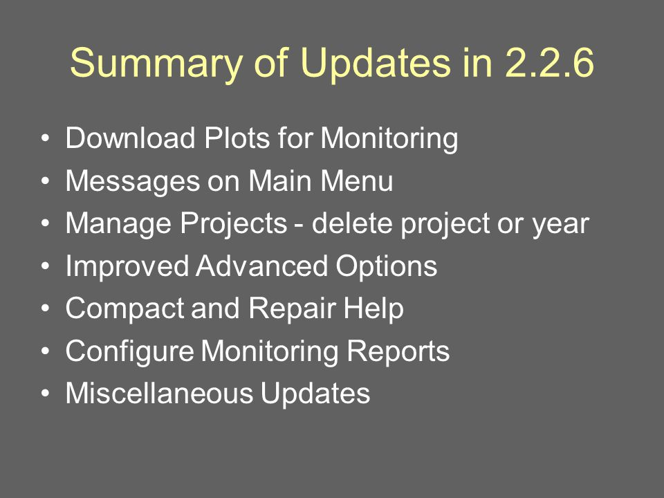 Summary of Updates in Download Plots for Monitoring Messages on Main Menu Manage Projects - delete project or year Improved Advanced Options Compact and Repair Help Configure Monitoring Reports Miscellaneous Updates
