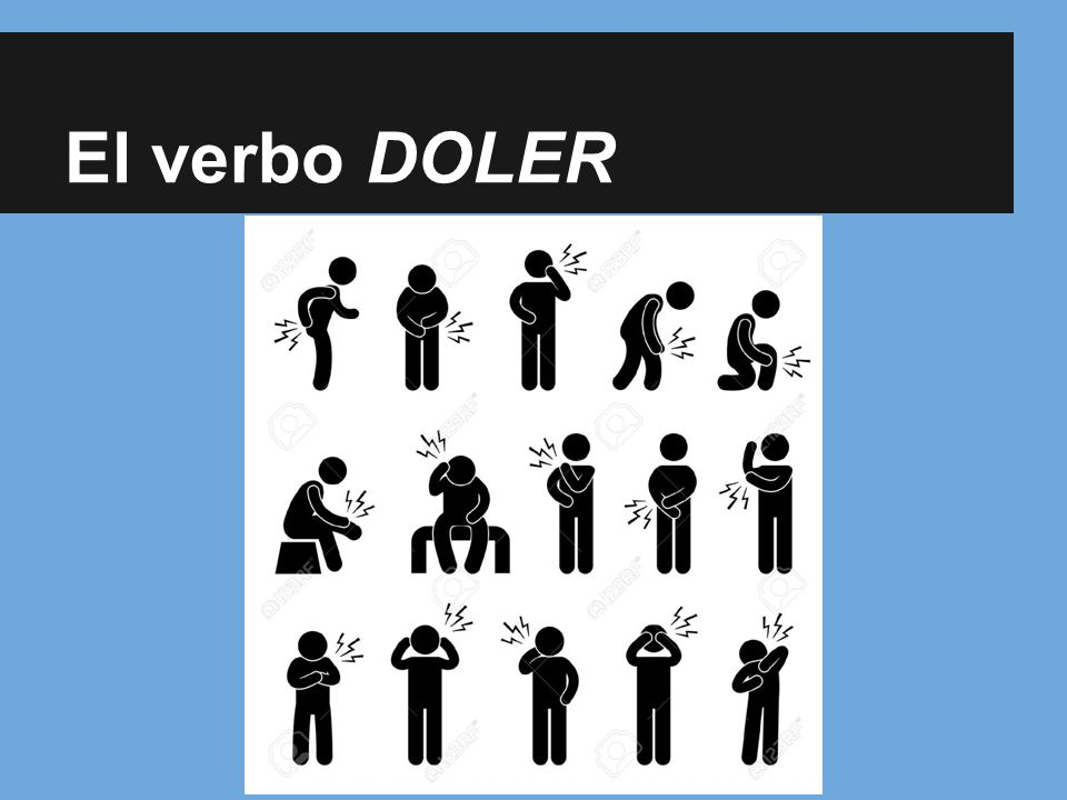 El verbo DOLER (o → ue) ● Literally, it means to cause pain, but in English we use it in translating sentences with hurt.