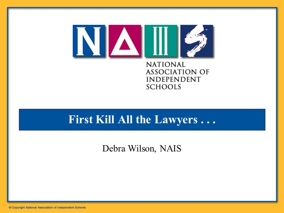 First Kill All the Lawyers... Debra Wilson, NAIS