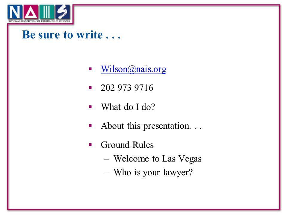 Be sure to write...  Wilson@nais.org Wilson@nais.org  202 973 9716  What do I do.