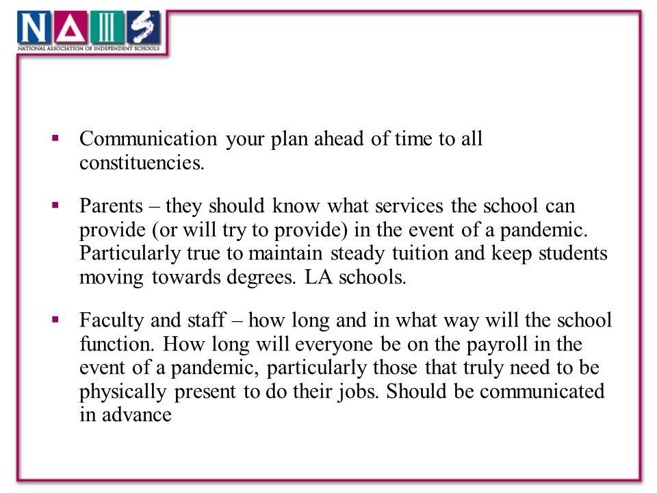  Communication your plan ahead of time to all constituencies.  Parents – they should know what services the school can provide (or will try to provi