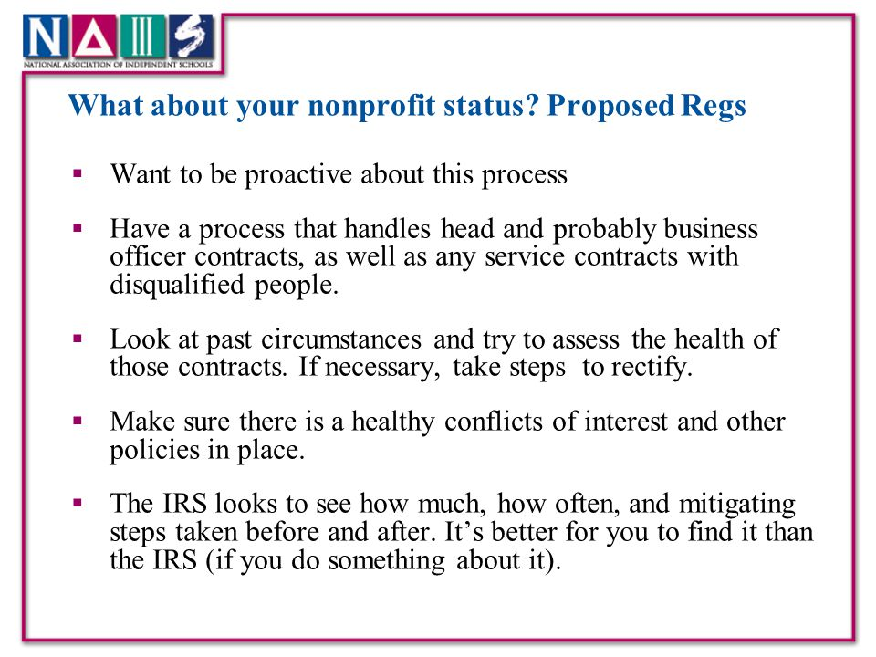 What about your nonprofit status? Proposed Regs  Want to be proactive about this process  Have a process that handles head and probably business off