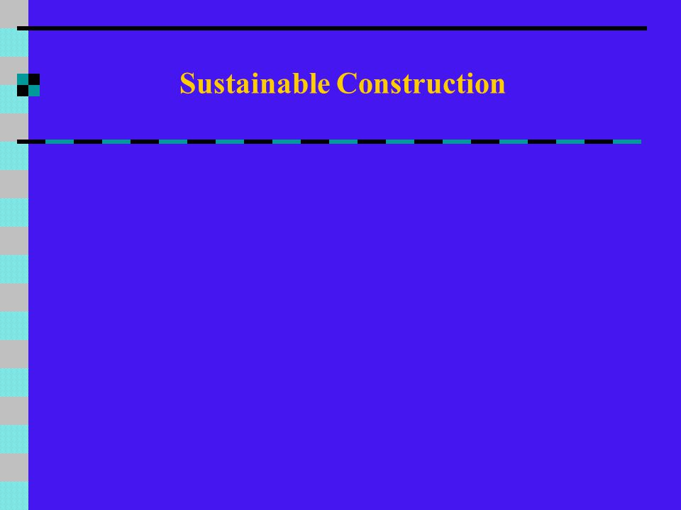 What is Sustainable Construction  Social progress, which recognises the needs of everyone  Effective protection of the environment  Prudent use of natural resources, and  Maintenance of high and stable levels of economic growth and employment