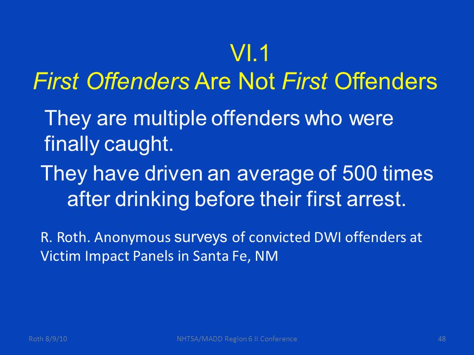 48 They have driven an average of 500 times after drinking before their first arrest.