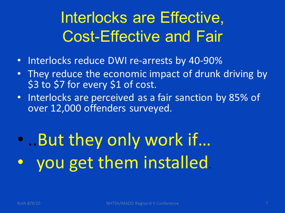 38 Survey of 1513 Interlocked Offenders 88% Helpful in avoiding another DWI 83% Helpful at reducing their drinking 89% Effective at reducing their drunk driving 70% Cost-Effective..benefits outweigh the costs 80% A Fair Sanction For DWI Offenders 72% All convicted DWI's should have interlocks 63% All arrested DWI's should have interlocks.
