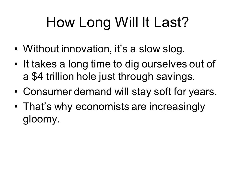How Long Will It Last. Without innovation, it's a slow slog.