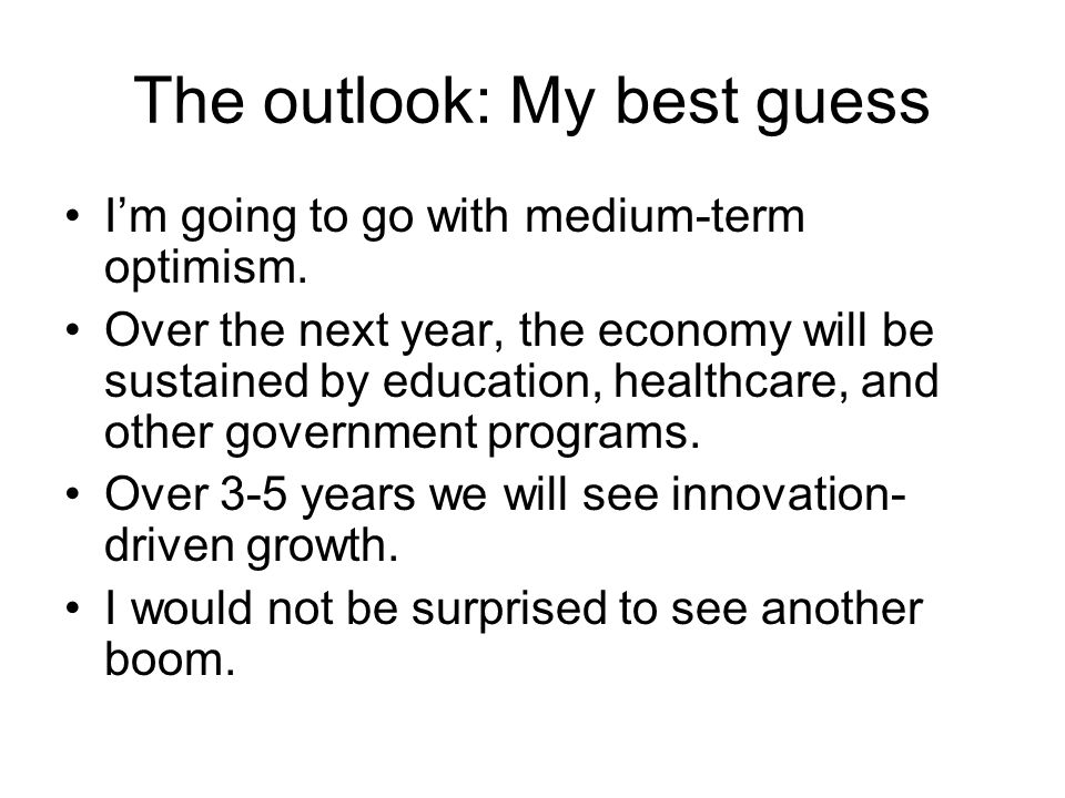 The outlook: My best guess I'm going to go with medium-term optimism.