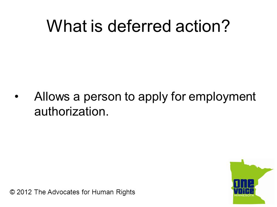 What is deferred action. Allows a person to apply for employment authorization.
