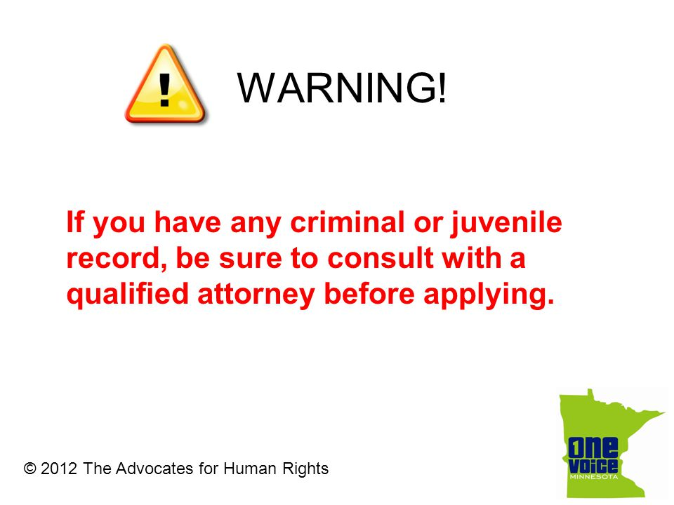 If you have any criminal or juvenile record, be sure to consult with a qualified attorney before applying.