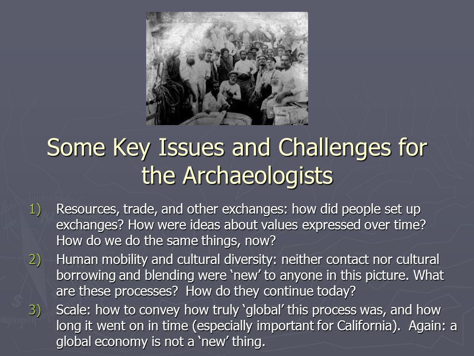 Some Key Issues and Challenges for the Archaeologists 1)Resources, trade, and other exchanges: how did people set up exchanges.