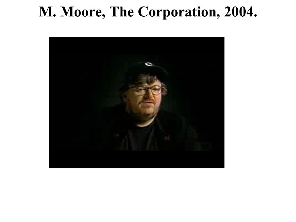 M. Moore, The Corporation, 2004.
