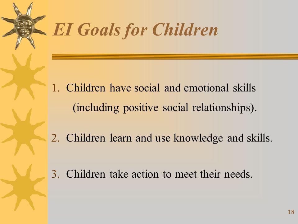 18 EI Goals for Children 1.Children have social and emotional skills (including positive social relationships).