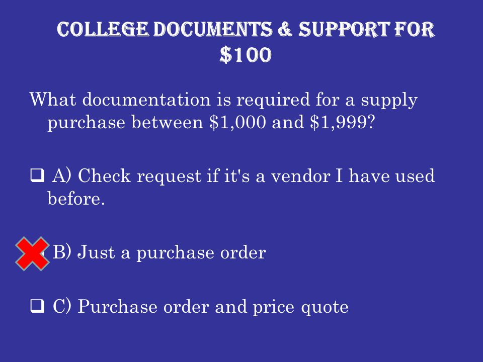 College Documents & Support for $100 What documentation is required for a supply purchase between $1,000 and $1,999.