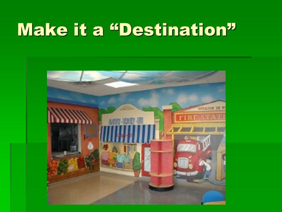 Make it a Destination