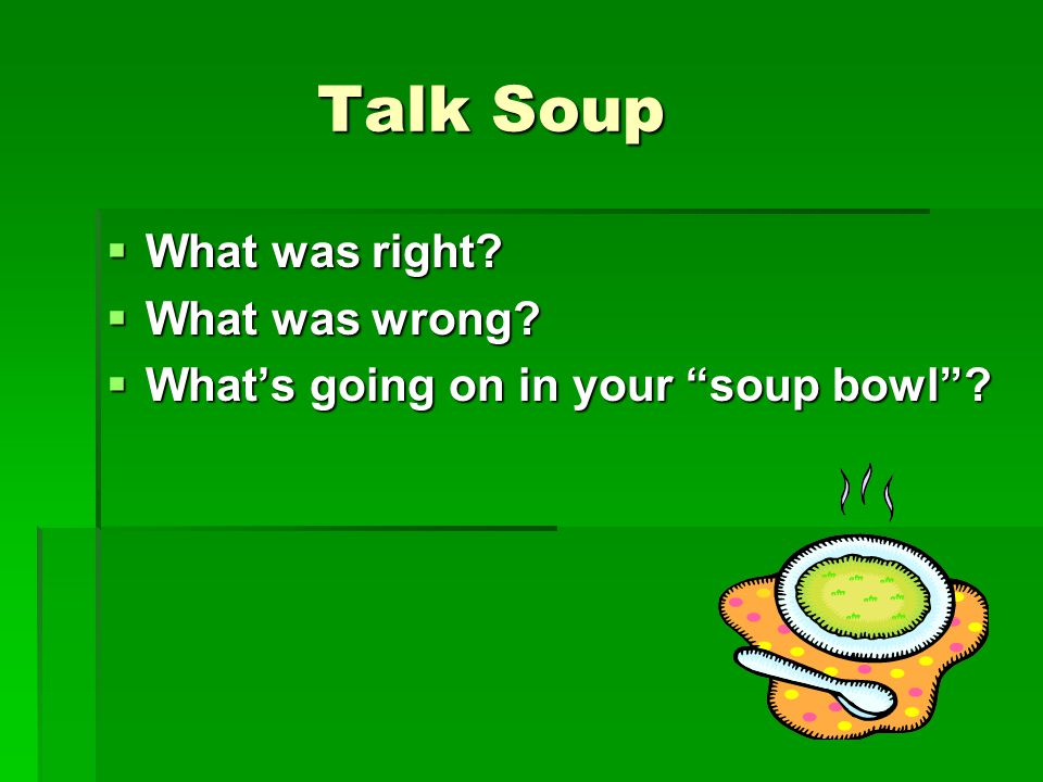 Talk Soup Talk Soup  What was right  What was wrong  What's going on in your soup bowl