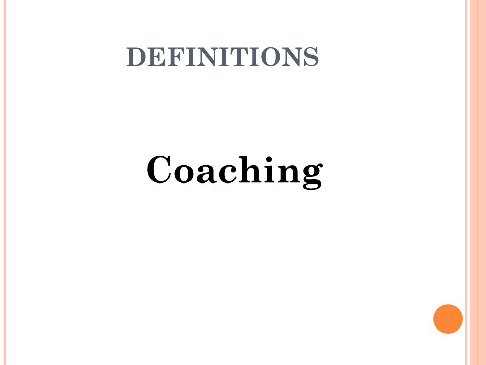DEFINITIONS Coaching