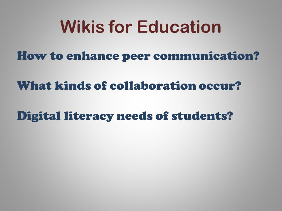 Wikis for Education How to enhance peer communication.