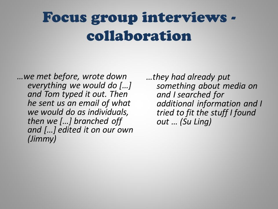 Focus group interviews - collaboration …we met before, wrote down everything we would do […] and Tom typed it out.