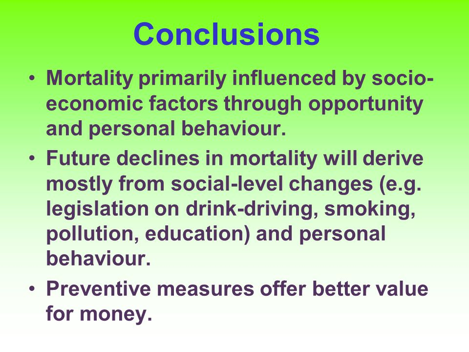 Conclusions Mortality primarily influenced by socio- economic factors through opportunity and personal behaviour.