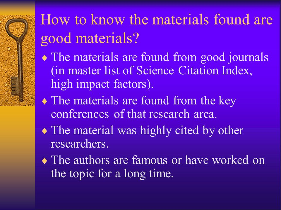 How to know the materials found are good materials?  The materials are found from good journals (in master list of Science Citation Index, high impac
