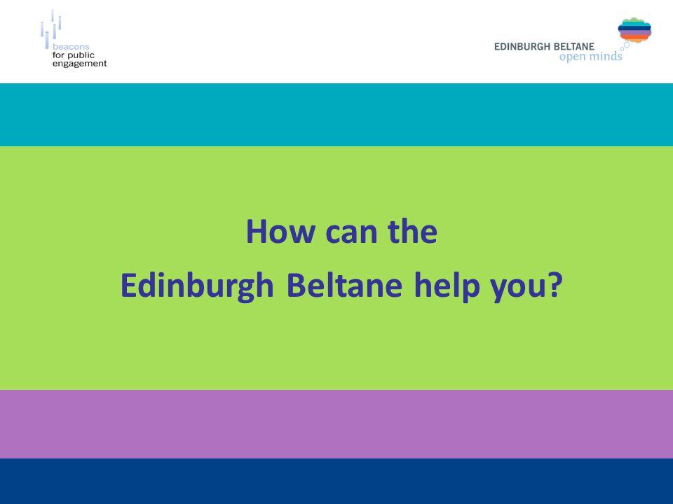 How can the Edinburgh Beltane help you