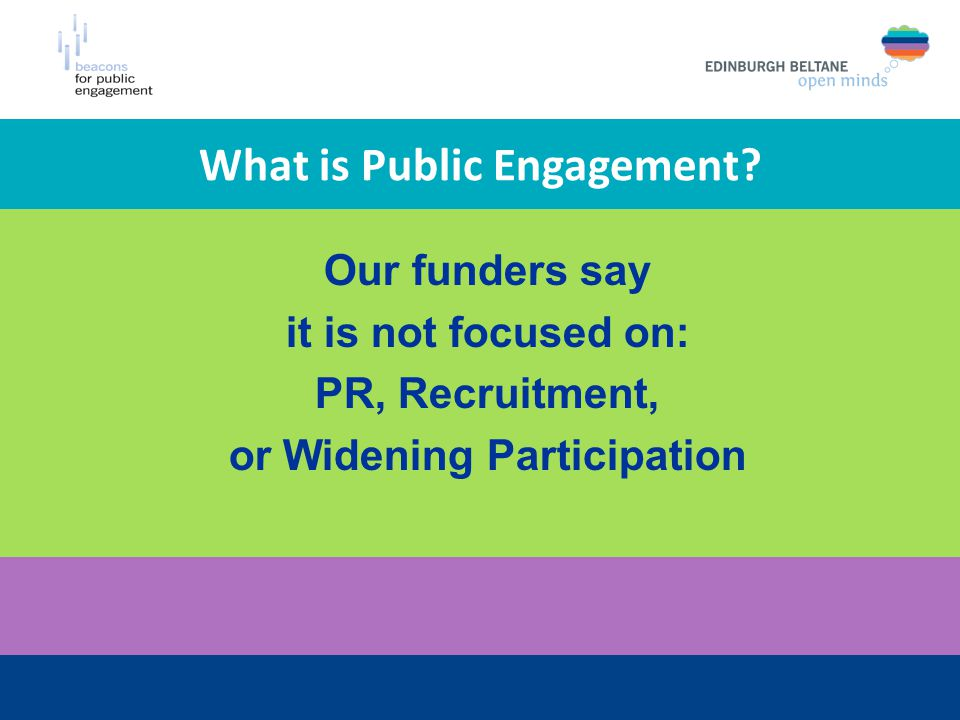 Our funders say it is not focused on: PR, Recruitment, or Widening Participation