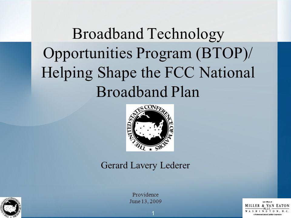 1 Broadband Technology Opportunities Program (BTOP)/ Helping Shape the FCC National Broadband Plan Gerard Lavery Lederer Providence June 13, 2009