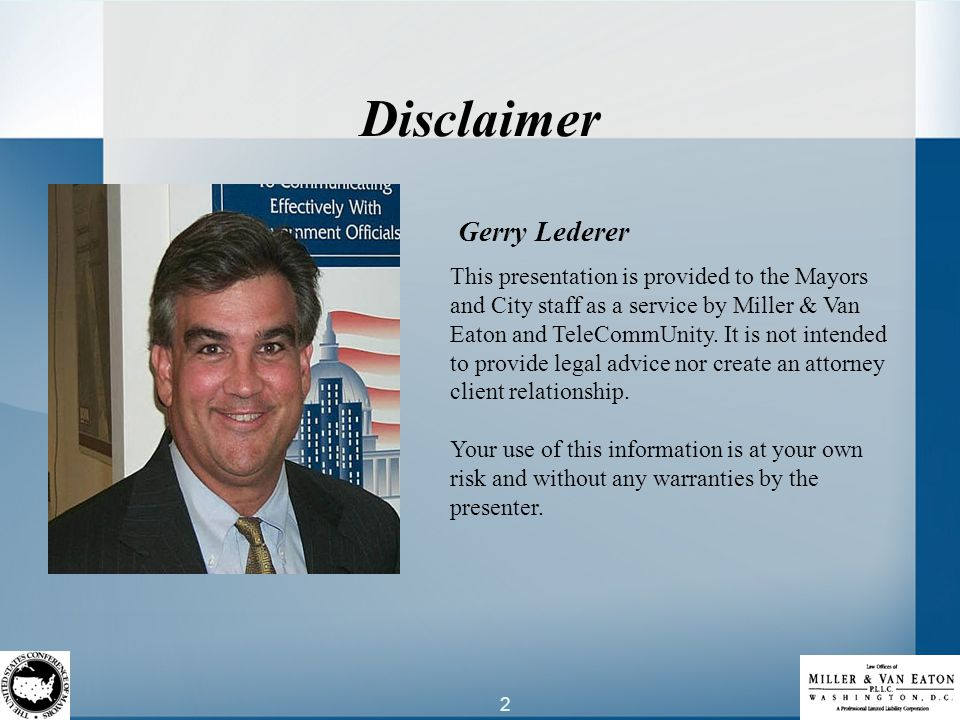 2 Gerry Lederer Disclaimer This presentation is provided to the Mayors and City staff as a service by Miller & Van Eaton and TeleCommUnity.
