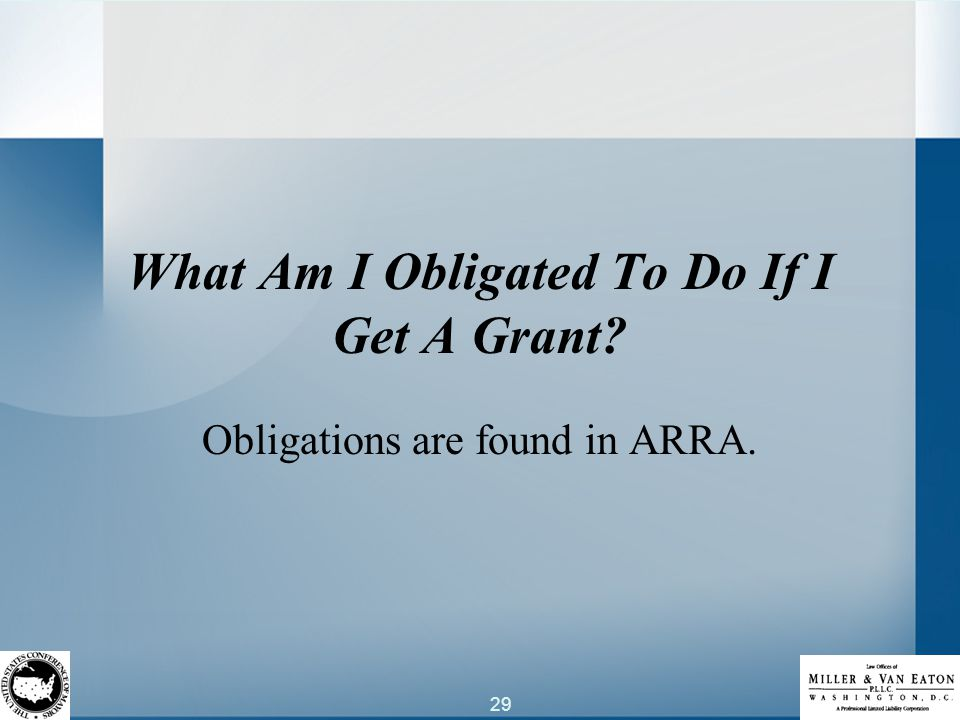 29 What Am I Obligated To Do If I Get A Grant Obligations are found in ARRA.