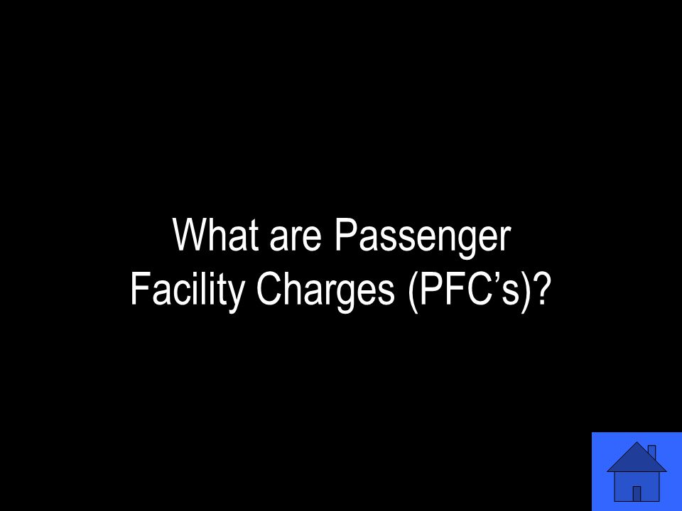 These charges are levied on a ticket, collected by the airlines, and forwarded to the airport.