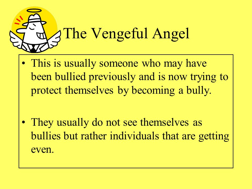 "Four Types of Online Bullies The Vengeful Angel The Power-Hungry or Revenge of the Nerds The ""Mean Girls"" The Inadvertent Cyberbully or ""Because I Can"