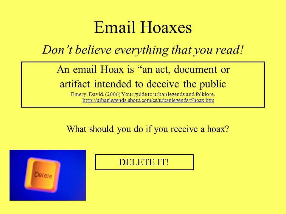 Email Hoaxes Have you heard?? You DO NOT have to register your cell phone with the National Do Not Call Registry. No telemarketers will be calling you