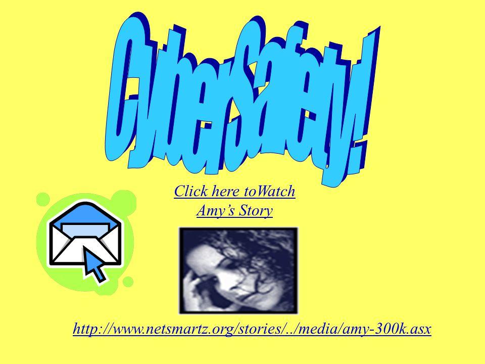http://www.netsmartz.org/stories/../media/amy-300k.asx Click here toWatch Amy's Story