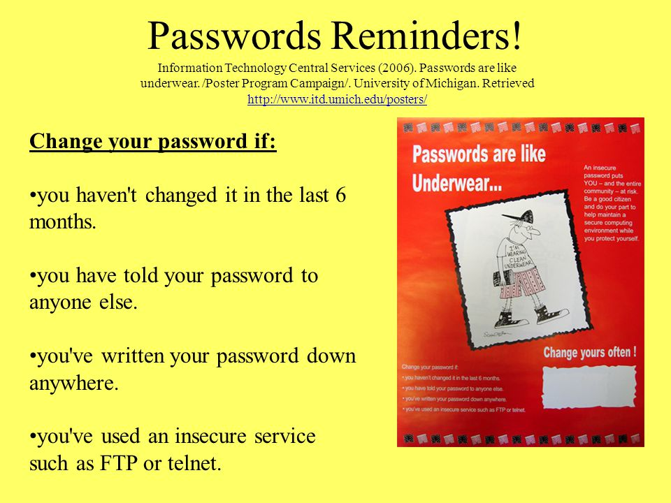 Passwords Reminders! Use a password that is at least 7 characters long. Use a mix of punctuation marks, letters & numbers. Pick letters from a phrase