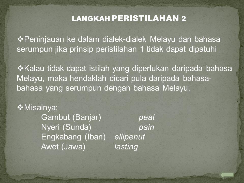  Peninjauan ke dalam dialek-dialek Melayu dan bahasa serumpun jika prinsip peristilahan 1 tidak dapat dipatuhi  Kalau tidak dapat istilah yang diper