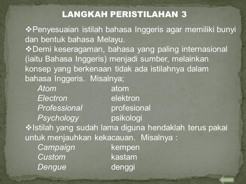  Penyesuaian istilah bahasa Inggeris agar memiliki bunyi dan bentuk bahasa Melayu.  Demi keseragaman, bahasa yang paling internasional (iaitu Bahasa