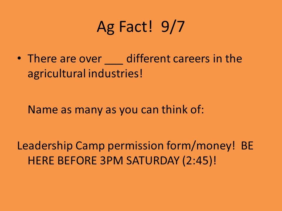 Ag Fact! 9/7 There are over ___ different careers in the agricultural industries! Name as many as you can think of: Leadership Camp permission form/mo