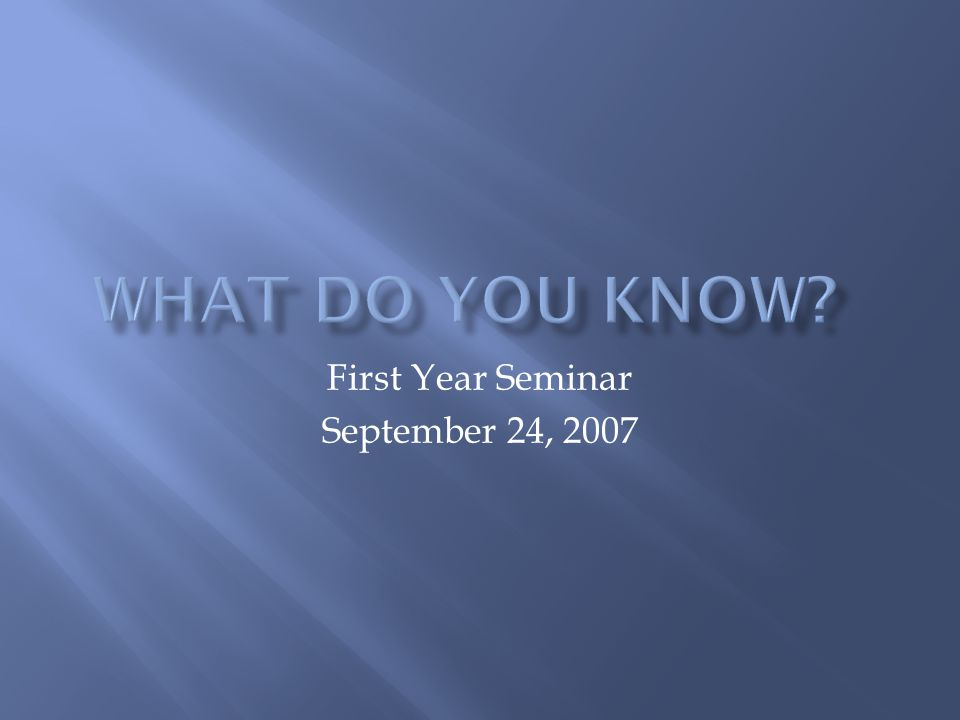 First Year Seminar September 24, 2007