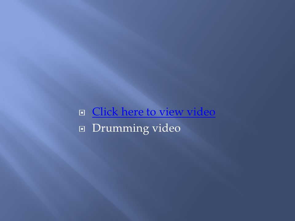  Click here to view video Click here to view video  Drumming video