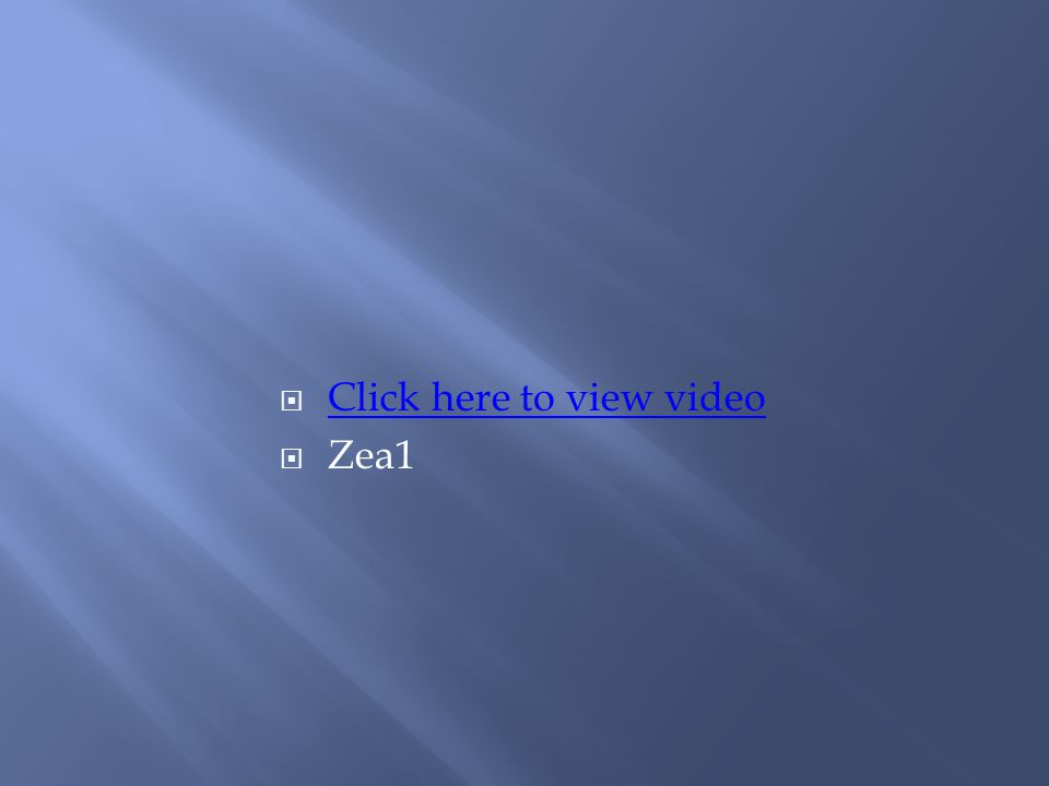  Click here to view video Click here to view video  Zea1