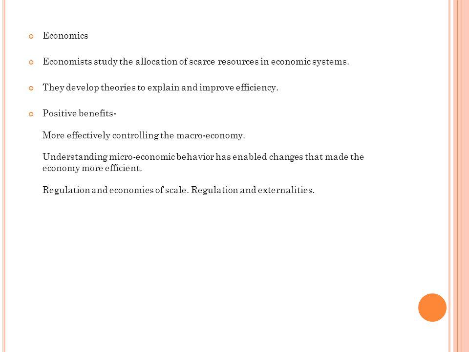 Economics Economists study the allocation of scarce resources in economic systems.