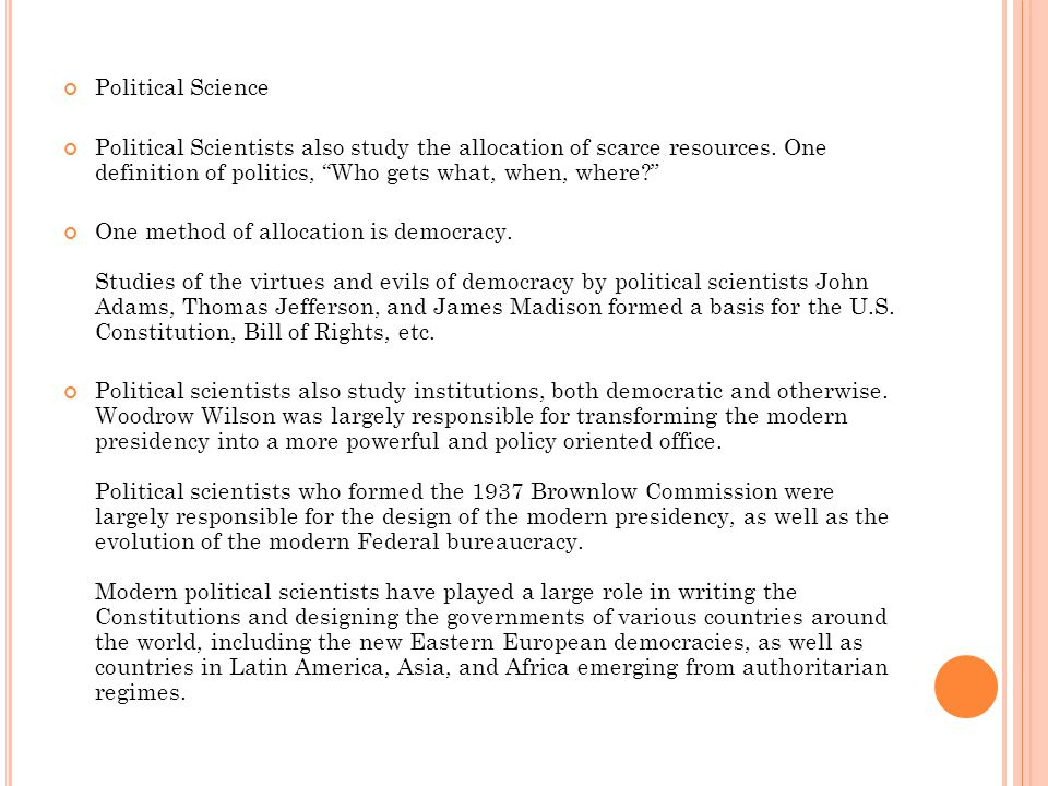 Political Science Political Scientists also study the allocation of scarce resources.