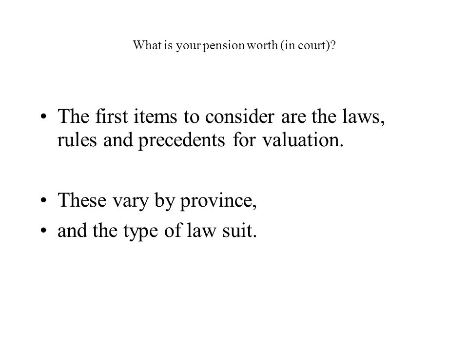 What is your pension worth (in court).