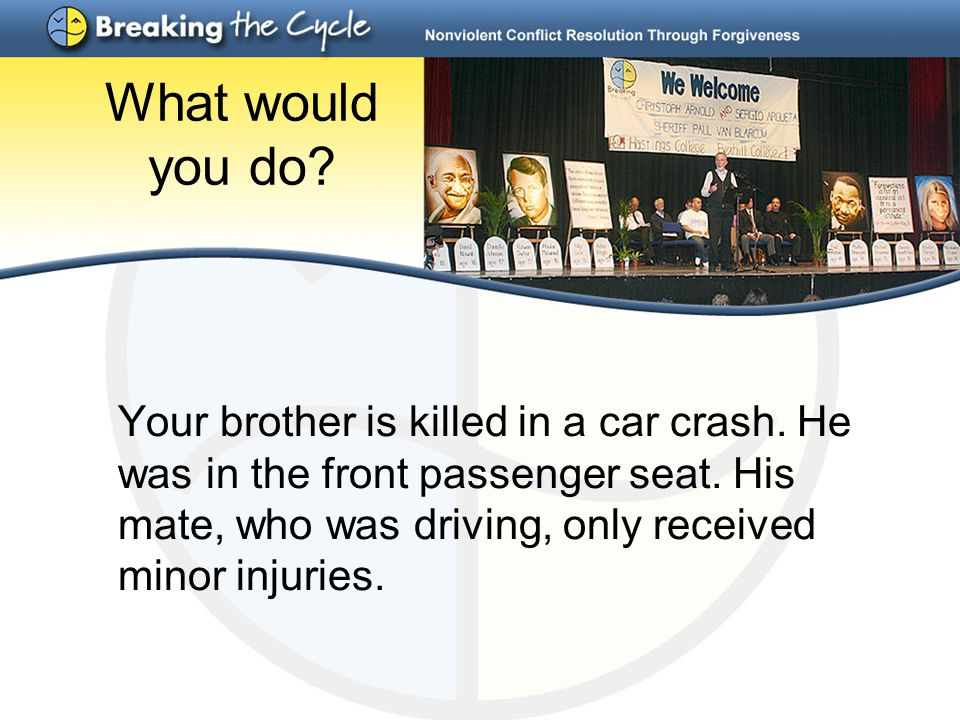 What would you do. Your brother is killed in a car crash.