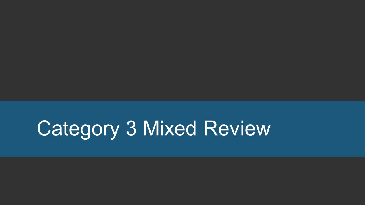 Category 3 Mixed Review
